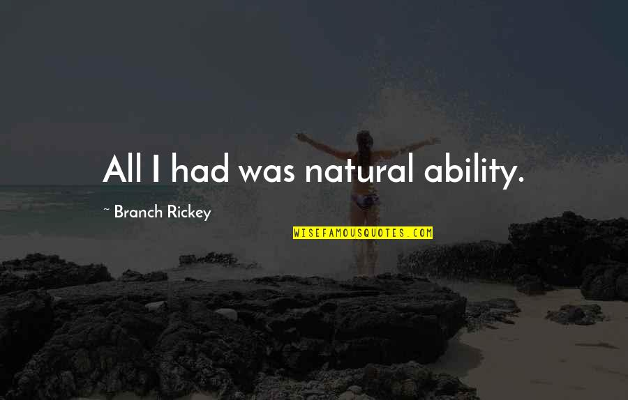Rickey Quotes By Branch Rickey: All I had was natural ability.