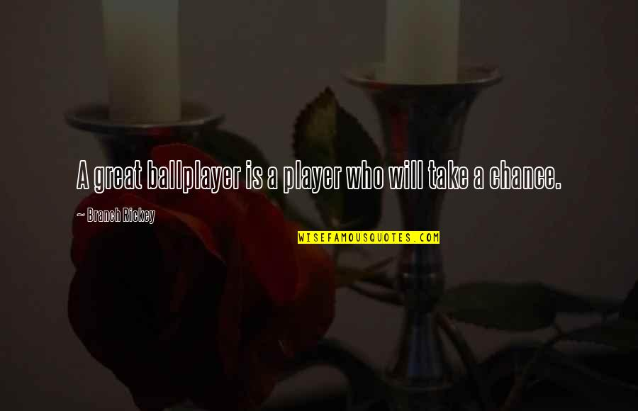Rickey Quotes By Branch Rickey: A great ballplayer is a player who will