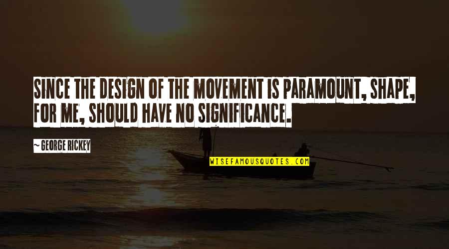 Rickey Quotes By George Rickey: Since the design of the movement is paramount,
