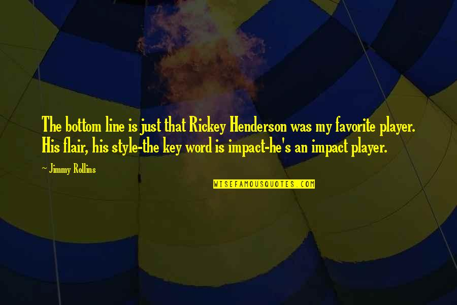 Rickey Quotes By Jimmy Rollins: The bottom line is just that Rickey Henderson