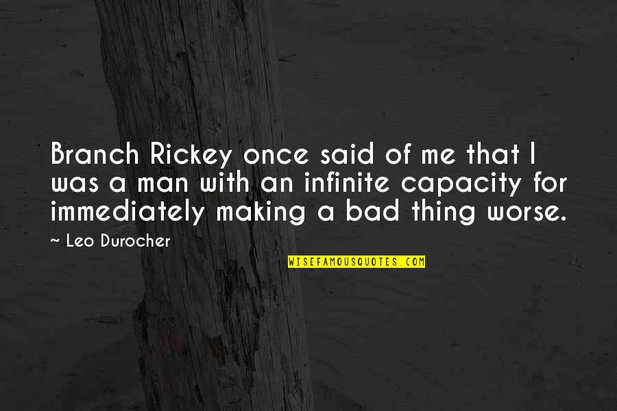 Rickey Quotes By Leo Durocher: Branch Rickey once said of me that I