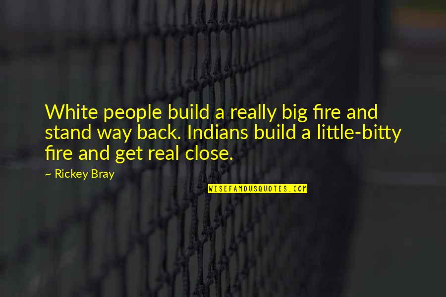 Rickey Quotes By Rickey Bray: White people build a really big fire and
