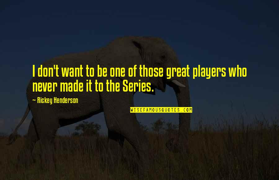 Rickey Quotes By Rickey Henderson: I don't want to be one of those
