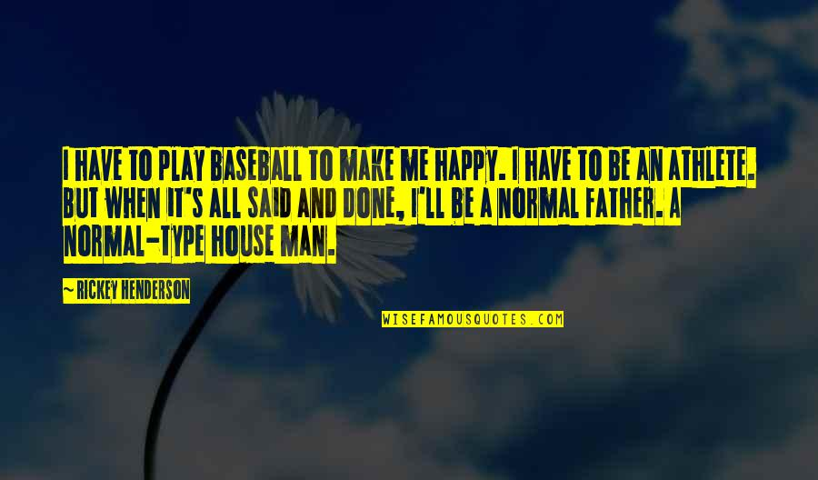 Rickey Quotes By Rickey Henderson: I have to play baseball to make me