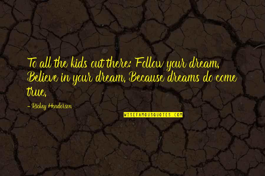 Rickey Quotes By Rickey Henderson: To all the kids out there: Follow your