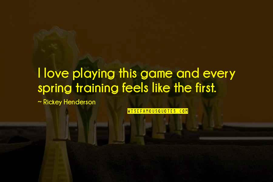 Rickey Quotes By Rickey Henderson: I love playing this game and every spring