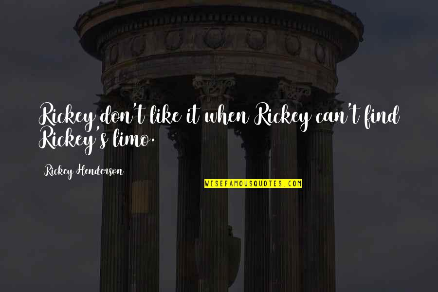Rickey Quotes By Rickey Henderson: Rickey don't like it when Rickey can't find
