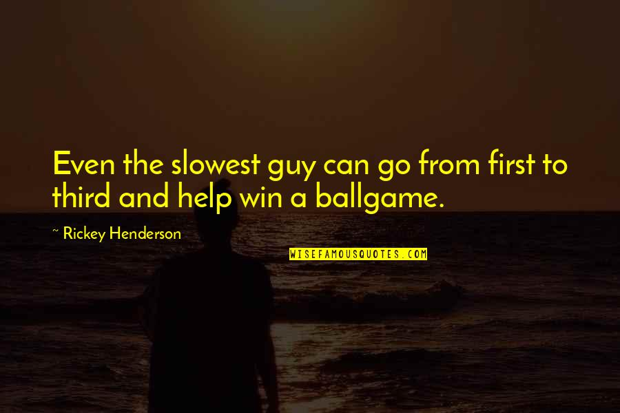 Rickey Quotes By Rickey Henderson: Even the slowest guy can go from first