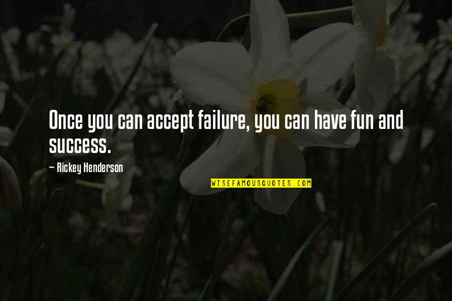 Rickey Quotes By Rickey Henderson: Once you can accept failure, you can have