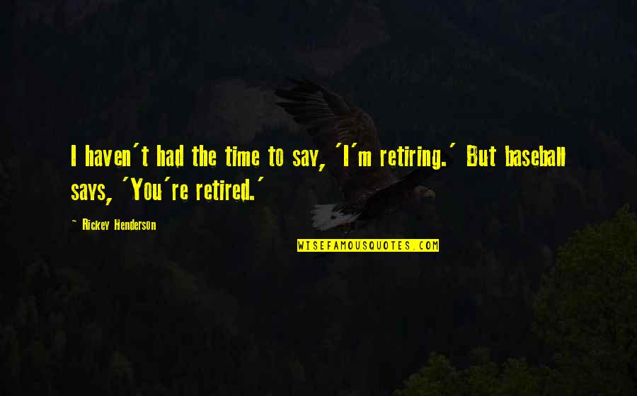 Rickey Quotes By Rickey Henderson: I haven't had the time to say, 'I'm