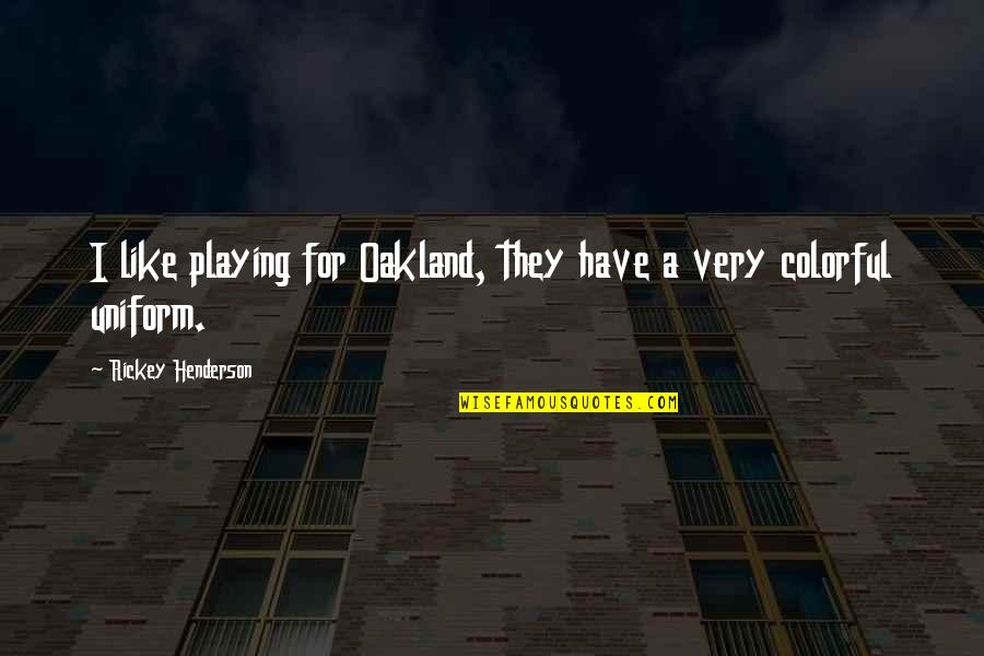 Rickey Quotes By Rickey Henderson: I like playing for Oakland, they have a