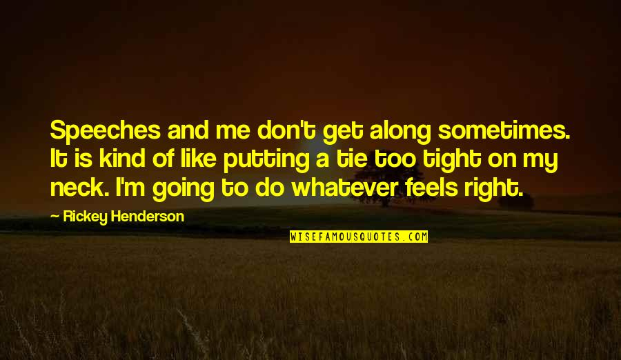 Rickey Quotes By Rickey Henderson: Speeches and me don't get along sometimes. It