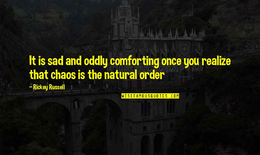 Rickey Quotes By Rickey Russell: It is sad and oddly comforting once you