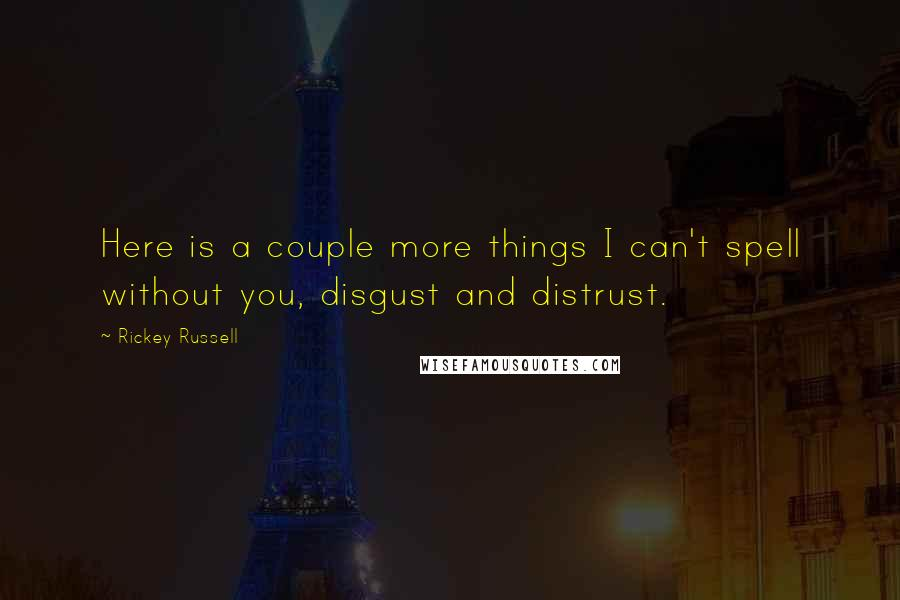 Rickey Russell quotes: Here is a couple more things I can't spell without you, disgust and distrust.