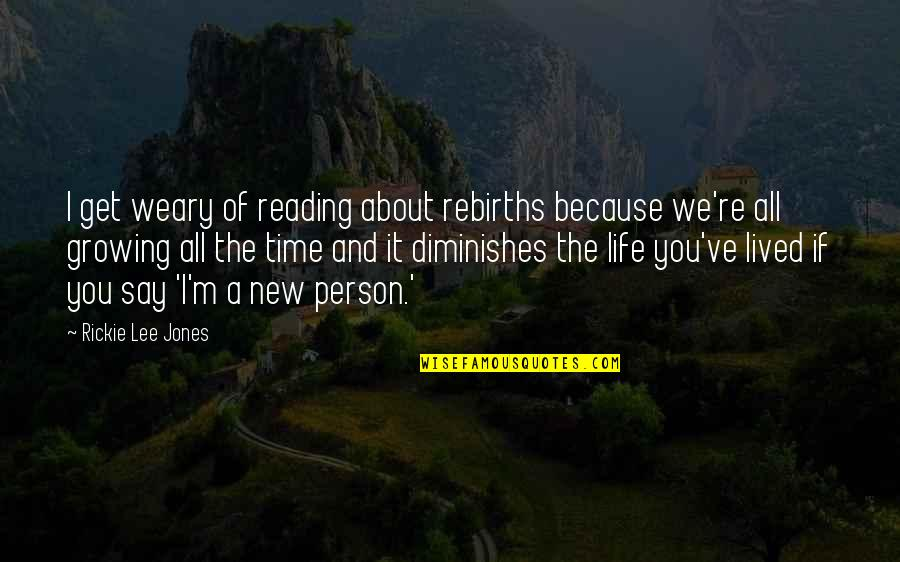 Rickie Quotes By Rickie Lee Jones: I get weary of reading about rebirths because