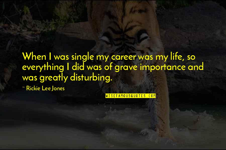 Rickie Quotes By Rickie Lee Jones: When I was single my career was my