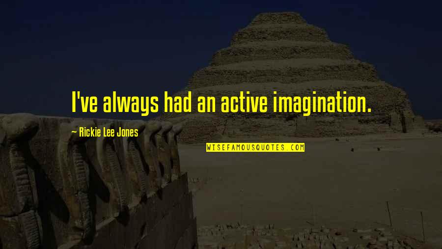 Rickie Quotes By Rickie Lee Jones: I've always had an active imagination.