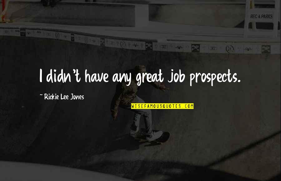 Rickie Quotes By Rickie Lee Jones: I didn't have any great job prospects.