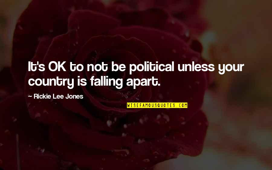 Rickie Quotes By Rickie Lee Jones: It's OK to not be political unless your