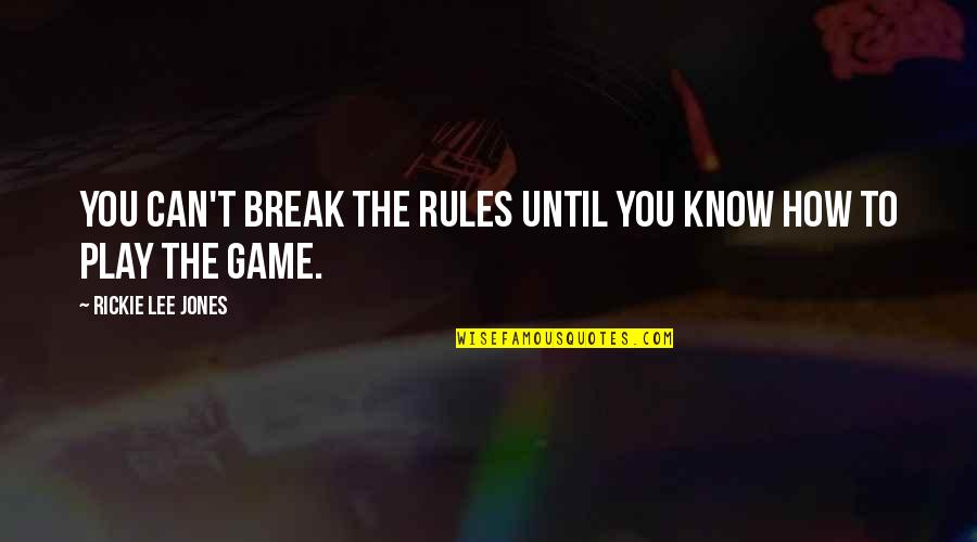 Rickie Quotes By Rickie Lee Jones: You can't break the rules until you know