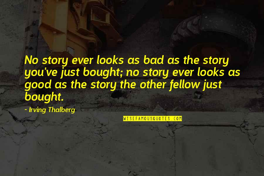 Rickshaw Ride Quotes By Irving Thalberg: No story ever looks as bad as the