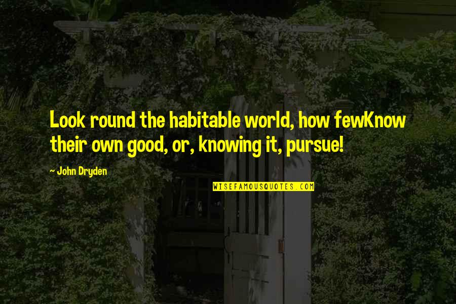 Rickshaw Ride Quotes By John Dryden: Look round the habitable world, how fewKnow their