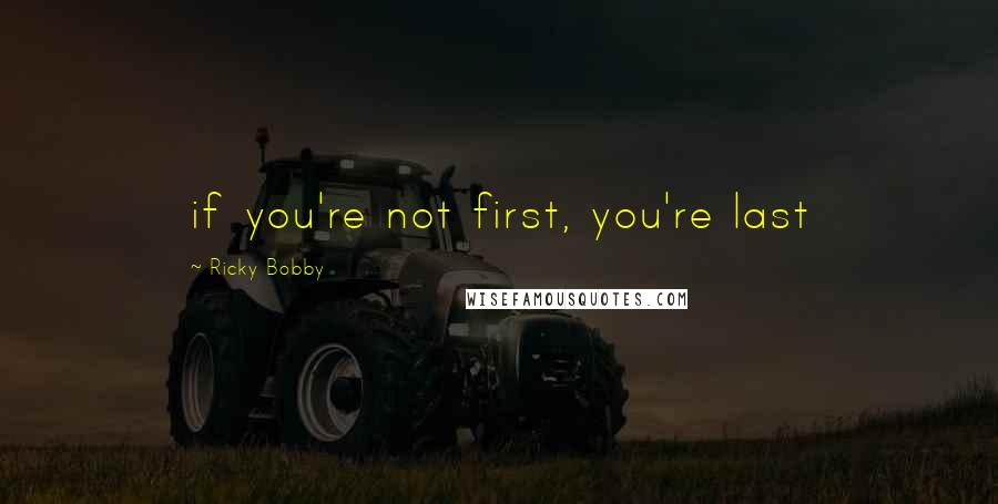 Ricky Bobby quotes: if you're not first, you're last