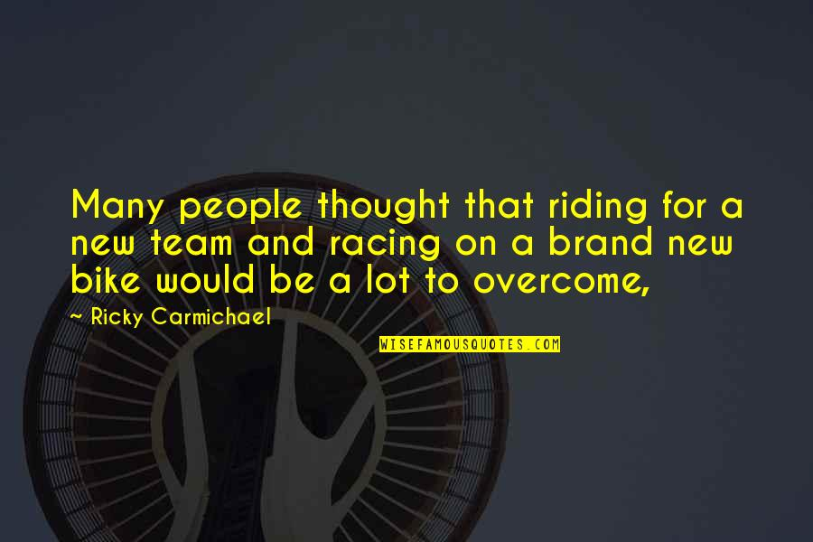 Ricky Carmichael Quotes By Ricky Carmichael: Many people thought that riding for a new