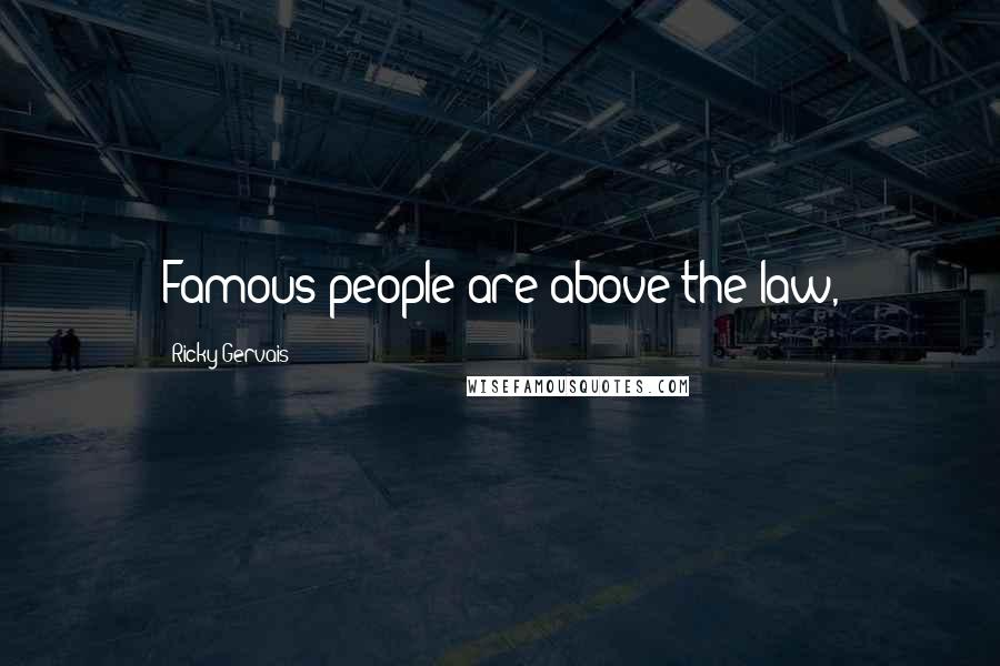 Ricky Gervais quotes: Famous people are above the law,
