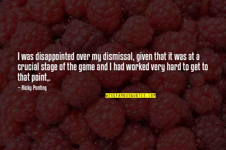 Ricky Ponting Quotes By Ricky Ponting: I was disappointed over my dismissal, given that