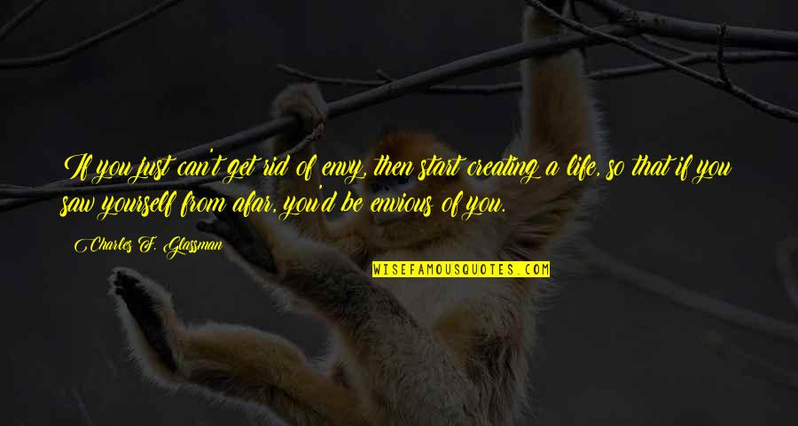 Rid Yourself Quotes By Charles F. Glassman: If you just can't get rid of envy,