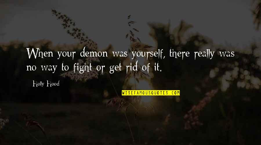 Rid Yourself Quotes By Holly Hood: When your demon was yourself, there really was
