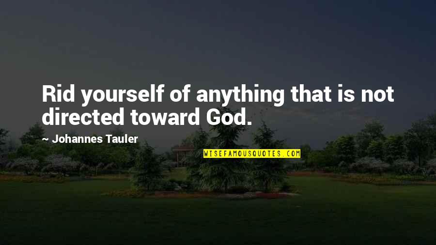 Rid Yourself Quotes By Johannes Tauler: Rid yourself of anything that is not directed