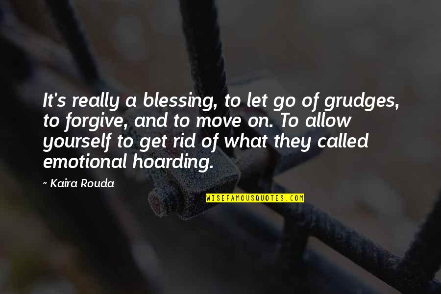 Rid Yourself Quotes By Kaira Rouda: It's really a blessing, to let go of
