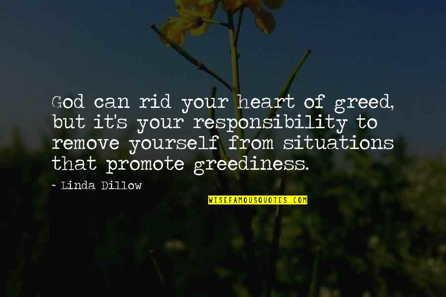 Rid Yourself Quotes By Linda Dillow: God can rid your heart of greed, but