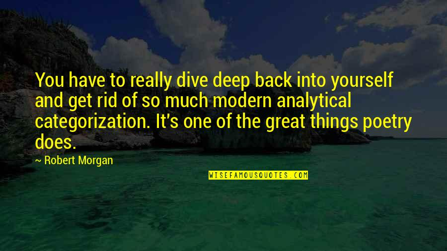 Rid Yourself Quotes By Robert Morgan: You have to really dive deep back into