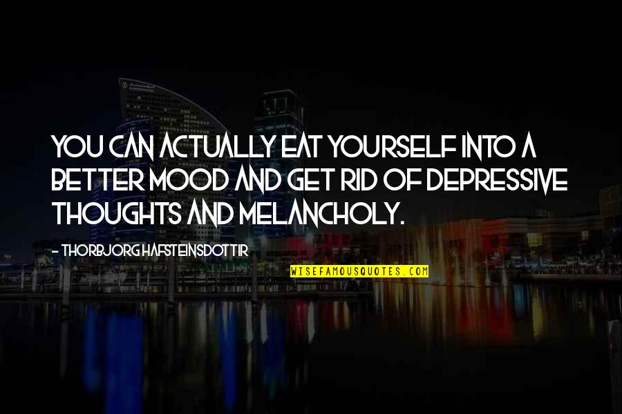 Rid Yourself Quotes By Thorbjorg Hafsteinsdottir: You can actually eat yourself into a better