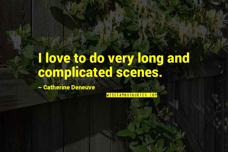 Ridding Your Life Of Negativity Quotes By Catherine Deneuve: I love to do very long and complicated
