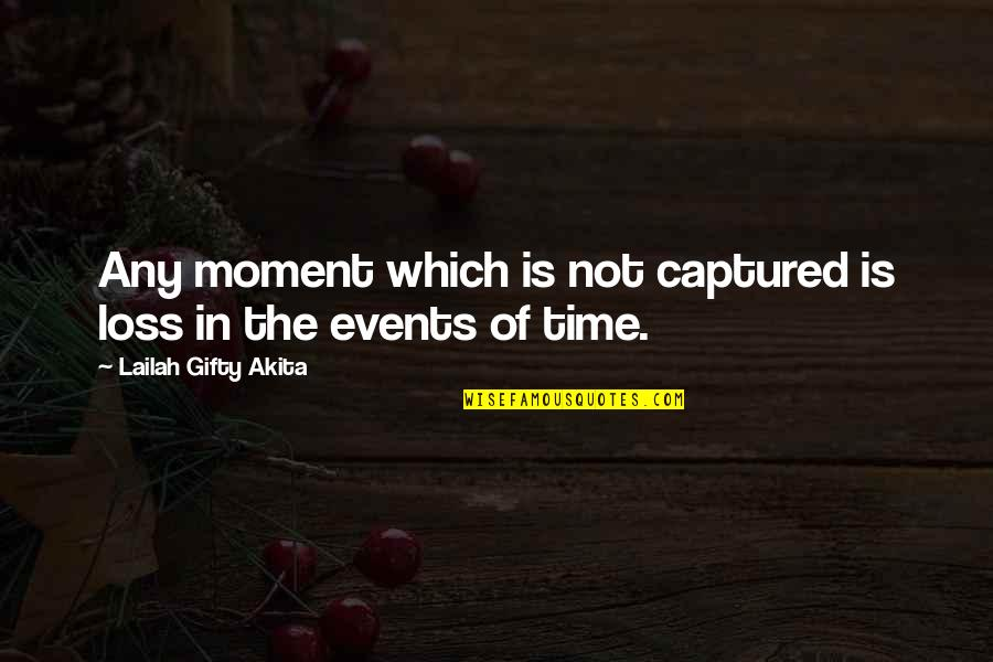 Ridding Your Life Of Negativity Quotes By Lailah Gifty Akita: Any moment which is not captured is loss