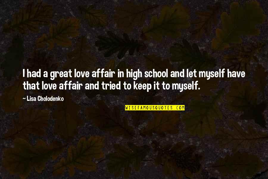 Ridding Your Life Of Negativity Quotes By Lisa Cholodenko: I had a great love affair in high