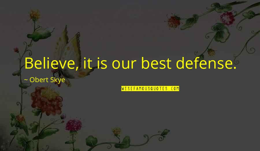Ridding Your Life Of Negativity Quotes By Obert Skye: Believe, it is our best defense.