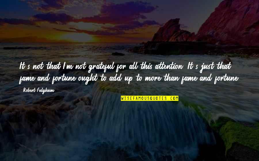 Ridding Your Life Of Negativity Quotes By Robert Fulghum: It's not that I'm not grateful for all