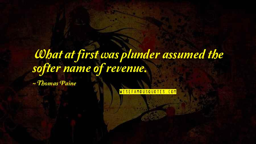 Ridding Your Life Of Negativity Quotes By Thomas Paine: What at first was plunder assumed the softer