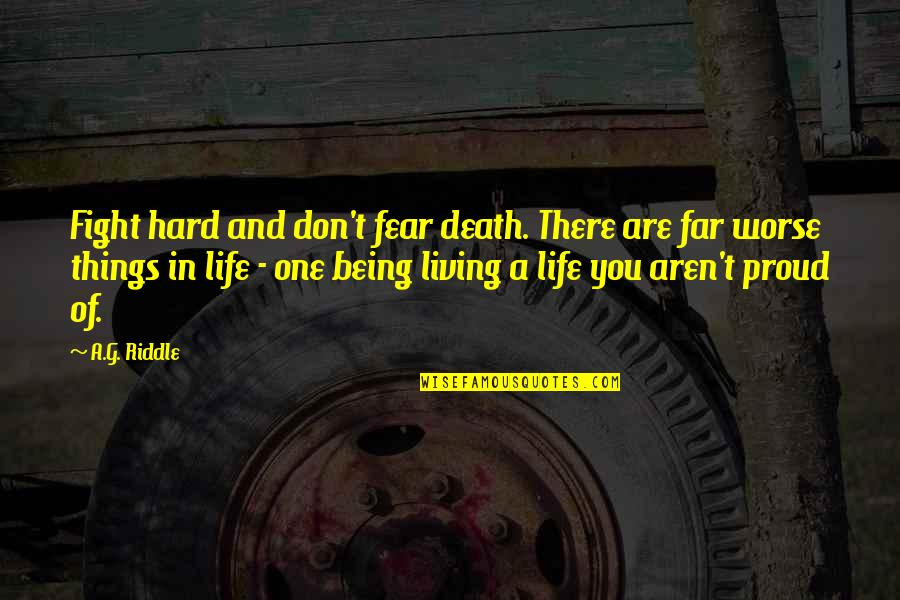 Riddle Life Quotes By A.G. Riddle: Fight hard and don't fear death. There are
