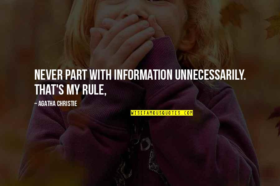 Riddle Life Quotes By Agatha Christie: Never part with information unnecessarily. That's my rule,