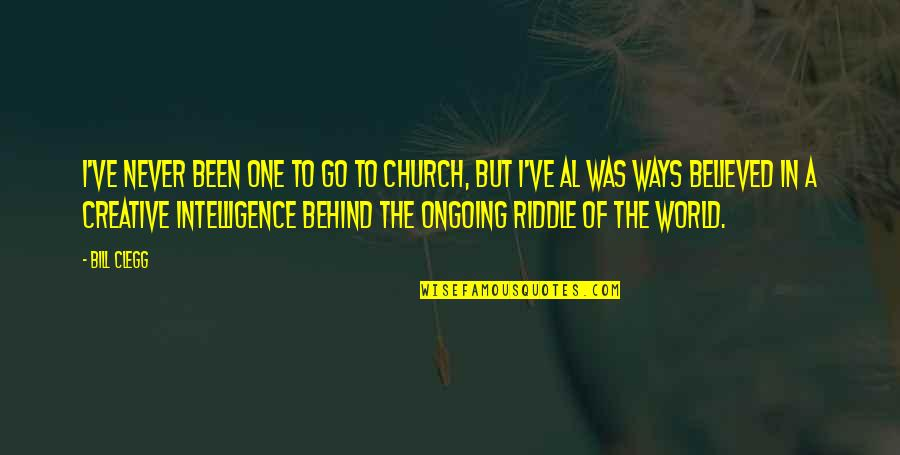 Riddle Life Quotes By Bill Clegg: I've never been one to go to church,