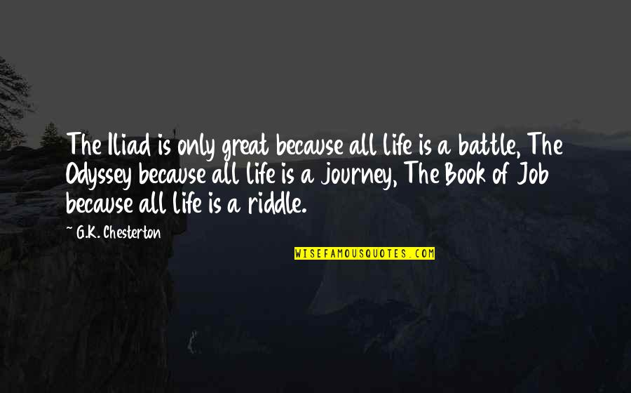 Riddle Life Quotes By G.K. Chesterton: The Iliad is only great because all life
