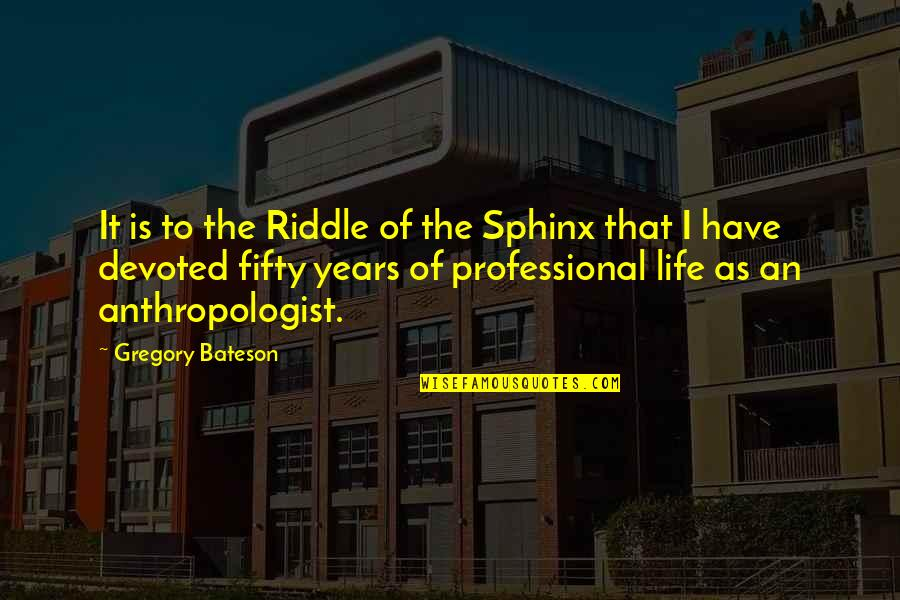 Riddle Life Quotes By Gregory Bateson: It is to the Riddle of the Sphinx