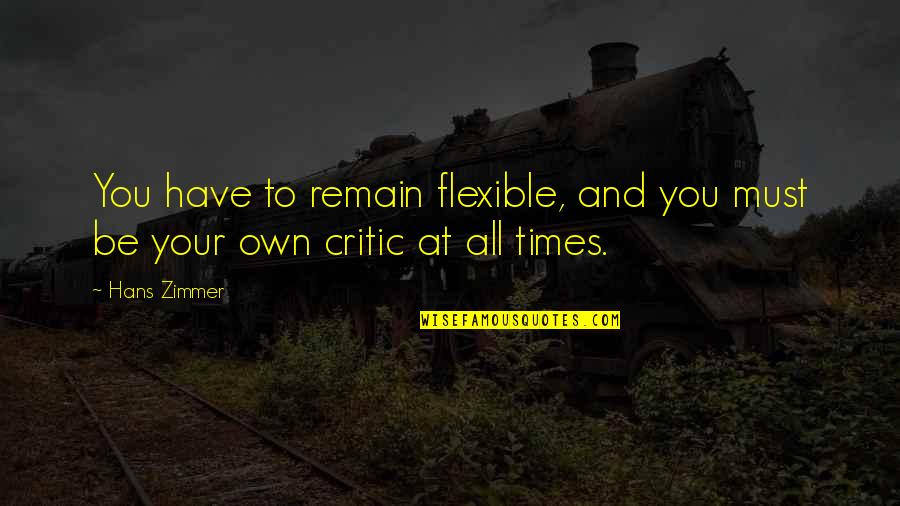 Riddle Life Quotes By Hans Zimmer: You have to remain flexible, and you must