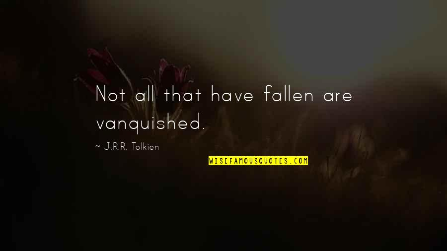 Riddle Life Quotes By J.R.R. Tolkien: Not all that have fallen are vanquished.